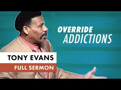 Override Addictions - Tony Evans Sermon